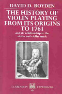 The History of Violin Playing from Its Origins to 1761 The First To Deal Comprehensively With The History