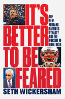 It's Better to Be Feared: The New England Patriots Dynasty and the Pursuit of Greatness Book