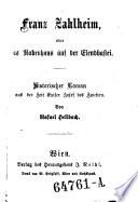 Franz Zahlheim, oder das Rabenhaus auf der Elendbastei. Historischer Roman