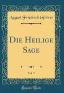 Die Heilige Sage, Vol. 1 (Classic Reprint)