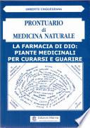La Farmacia di Dio  piante medicinali per curarsi e guarire  Prontuario di Medicina Naturale     Volume I