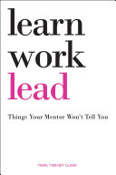 Learn. Work. Lead.: Things Your Mentor Won't Tell You