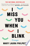 I Miss You When I Blink : the modern-day reincarnation of my favorite authors—nora ephron,...
