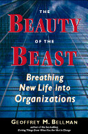 The Beauty of the Beast : Breathing New Life into Organizations - Geoffrey M Bellman