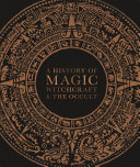 A History of Magic, Witchcraft and the Occult Book