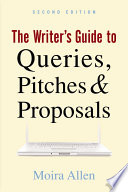 The Writer s Guide to Queries Pitches and Proposals  Second Edition