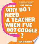 Why Do I Need a Teacher When I ve Got Google