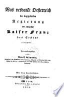 Was verdankt Oesterreich der beglückenden Regierung Kaiser Franz des Ersten