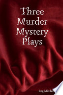 Three Murder Mystery Plays
