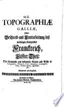 Topographia Galliae, Oder Beschreibung und Contrafaitung der vornehmsten, unnd bekantisten Oerter, in dem mächtigen, und grossen Königreich Franckreich