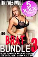 The Brat Bundle 3   5 XXX Stories Older Younger Age Gap Collection Age Difference Alpha Male Erotica