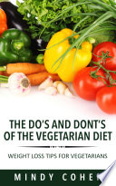 The Do s And Don ts Of The Vegetarian Diet Weight Loss Tips For Vegetarians