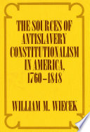 The Sources of Anti Slavery Constitutionalism in America  1760 1848