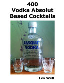 400 Vodka Absolut Based Cocktails Of Alcoholic Spirits In The World After Bacardi