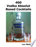 400 Vodka Absolut Based Cocktails Of Alcoholic Spirits In The World After