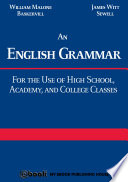 An English Grammar  For the Use of High School  Academy  and College Classes