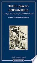 Tutti i piaceri dell intelletto  Antologia di testi libertini francesi del XVIII secolo