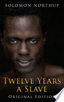 Twelve Years A Slave  illustrated Original Edition With Bonus of Uncle Tom s Cabin