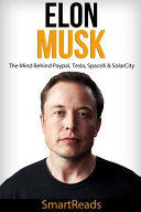 Elon Musk   the Mind Behind Paypal  Tesla  Spacex   Solarcity