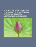 Albums Certified Quintuple Platinum by the Australian Recording Industry Association Consists Of Articles Available From Wikipedia Or