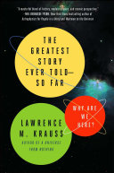 The Greatest Story Ever Told--So Far : a universe from nothing lawrence krauss,...
