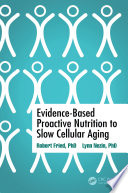 Evidence Based Proactive Nutrition to Slow Cellular Aging