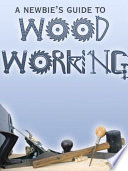 A Newbie S Guide To Wood Working