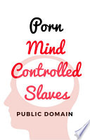 Porn Mind Controlled Slaves