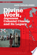 Ebook Divine Work, Japanese Colonial Cinema and its Legacy Epub Kate Taylor-Jones Apps Read Mobile