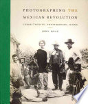 Photographing the Mexican Revolution