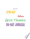 Pray Believe Give Thanks 30 Day Journal