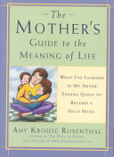 The Mother s Guide to the Meaning of Life