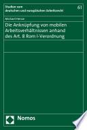 Die Anknüpfung von mobilen Arbeitsverhältnissen anhand des Art. 8 Rom I-Verordnung