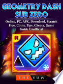 Geometry Dash Sub Zero Online Pc Apk Download Scratch Free Coins Tips Cheats Game Guide Unofficial