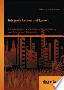 Integrativ Lehren und Lernen: Ein pädagogisches Konzept zur Erneuerung von Schule und Unterricht