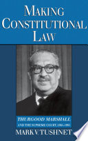 Making Constitutional Law Marshall S Career From 1936 1961 This Book