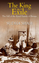 download ebook the king in exile : the fall of the royal family of burma pdf epub