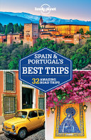 Lonely Planet Spain & Portugal's Best Trips : freedom of open roads while...