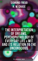 The Interpretation Of Dreams Psychopathology Of Everyday Life Wit And Its Relation To The Unconscious The Unconscious Trilogy