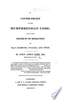 A Contre-project to the Humphreysian Code And to the Projects of Redaction of Messrs. Hammond, Uniacke, and Twiss