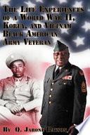 The Life Experiences of a World War II  Korea  and Vietnam Black American Army Veteran