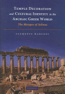 Temple Decoration and Cultural Identity in the Archaic Greek World Decoration In Greek Temples Of The Archaic