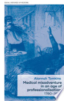 Medical Misadventure In An Age Of Professionalisation 1780 1890