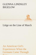 Li  ge on the Line of March An American Girl s Experiences When the Germans Came Through Belgium