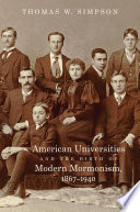 American Universities and the Birth of Modern Mormonism  1867   1940