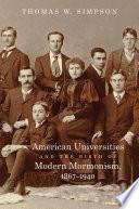 American Universities and the Birth of Modern Mormonism  1867   1940