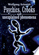 Psychics  Crooks and Unexplained Phenomena