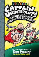 Captain Underpants and the Revolting Revenge of the Radioactive Robo-Boxers: Color Edition (Captain Underpants #10) (Color Edition) Book