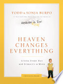 Heaven Changes Everything : and sonja burpo's almost-four-year-old son colton...