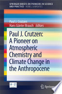 Paul J  Crutzen  A Pioneer on Atmospheric Chemistry and Climate Change in the Anthropocene